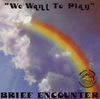brief_encounter___we_want_to_play